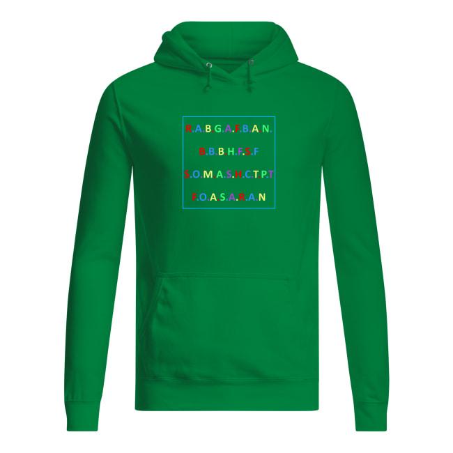 R.A.B.G.A.F.B.A.N.B.B.B.H.F.S.F S.O.M.A.S.H.C.T.P.T shirt women's hoodie