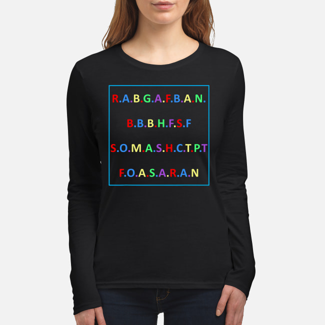 R.A.B.G.A.F.B.A.N.B.B.B.H.F.S.F S.O.M.A.S.H.C.T.P.T shirt women's long sleeved t-shirt