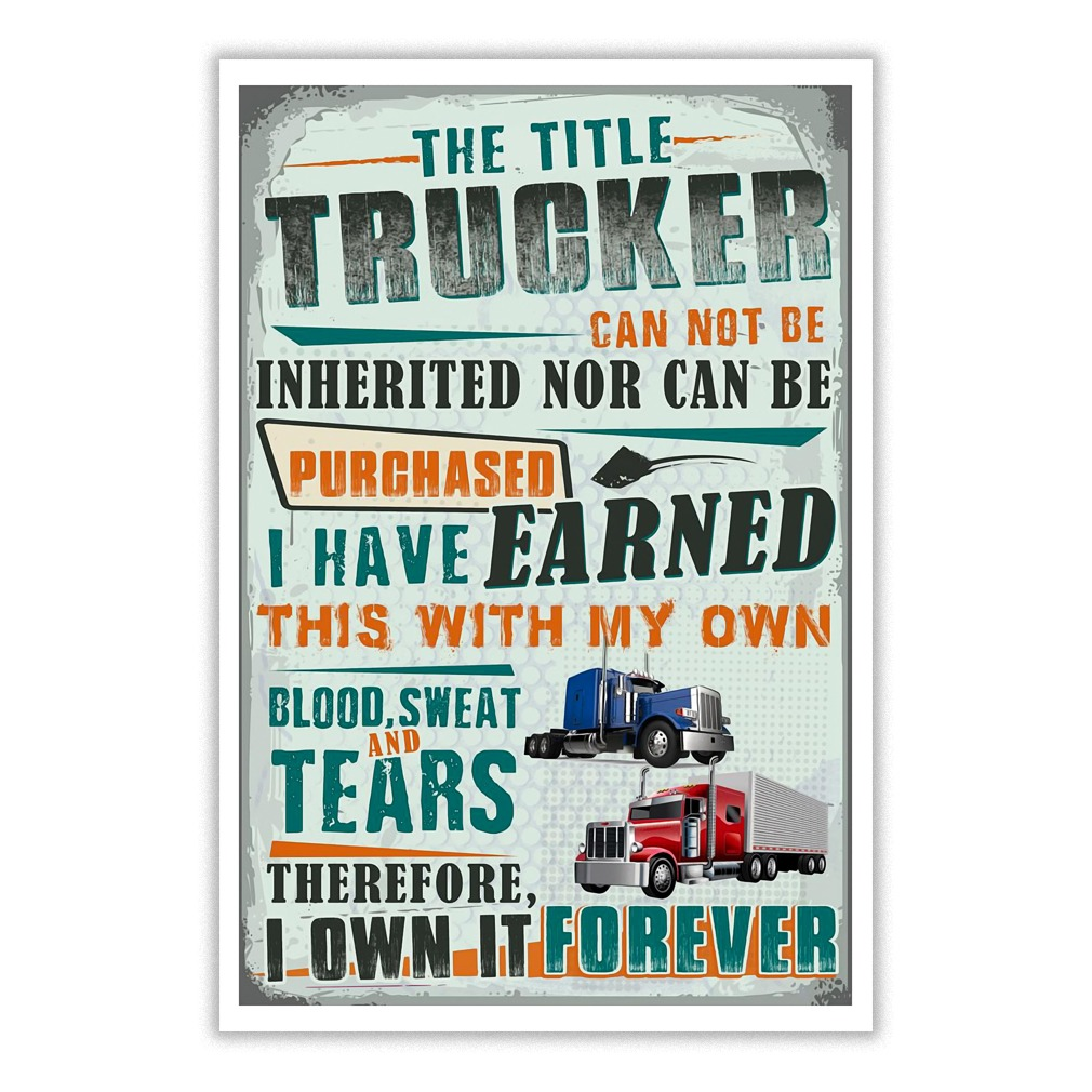 The Title Trucker cannot be inherited nor purchased this I have earned with my own blood sweat & tears Therefore I own it forever poster