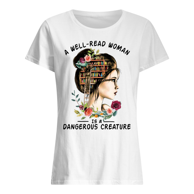 A well-read woman is a dangerous creature floral shirt classic women's t-shirt