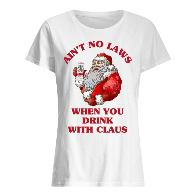 Ain't no laws when you drink with Claus shirt classic women's t-shirt