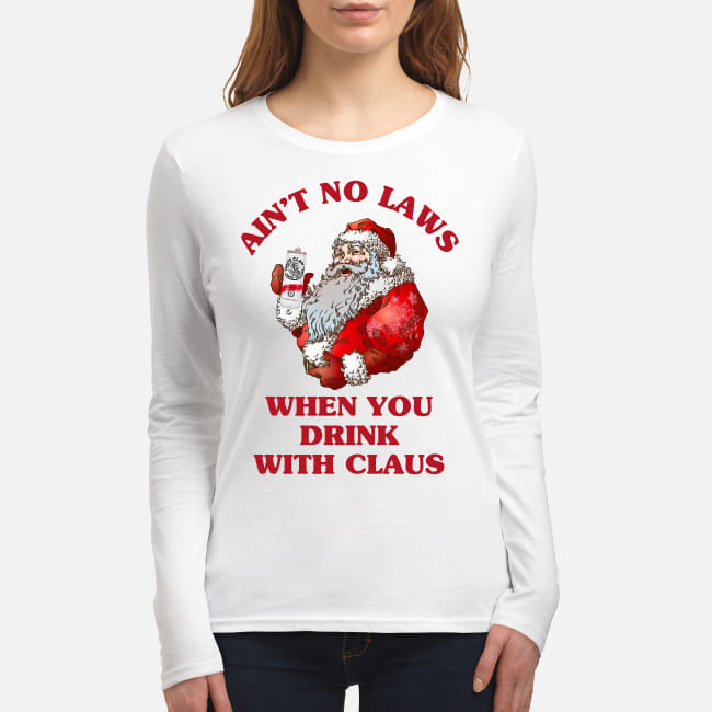 Ain't no laws when you drink with Claus shirt women's long sleeved t-shirt