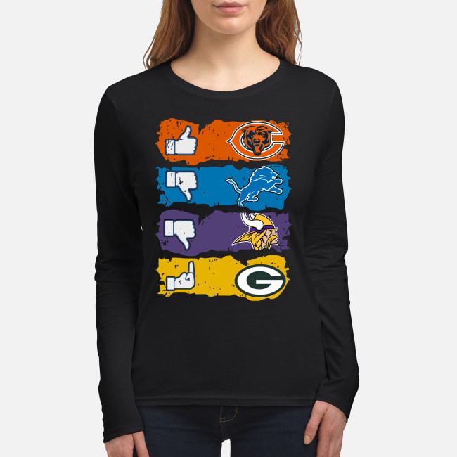 Like Chicago Bears dislikes Detroit Lions Minnesota Vikings and fuck Green Bay Packers shirt women's long sleeved t-shirt