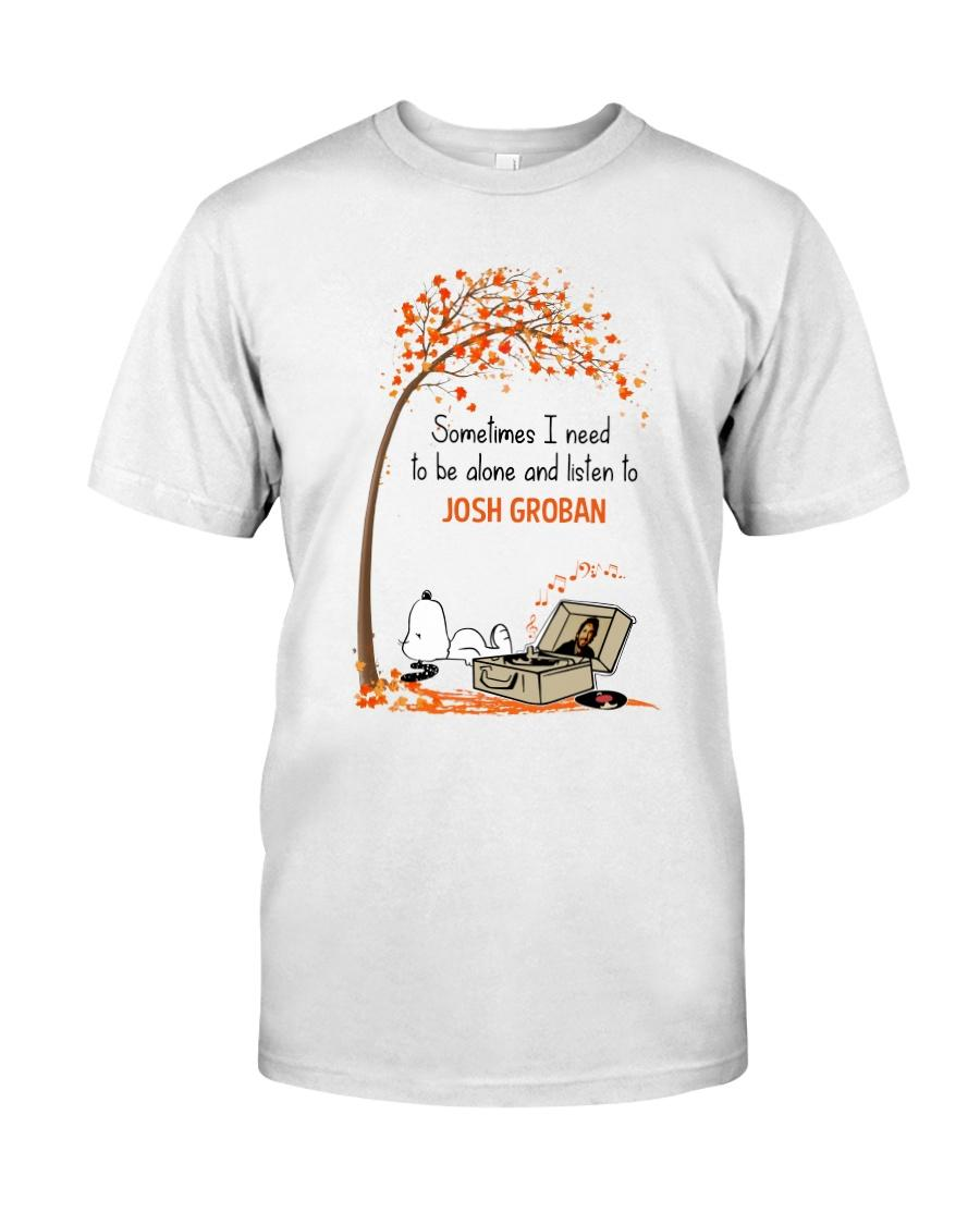 Sometimes i need to be alone and listen to Josh Groban shirt classic t-shirt