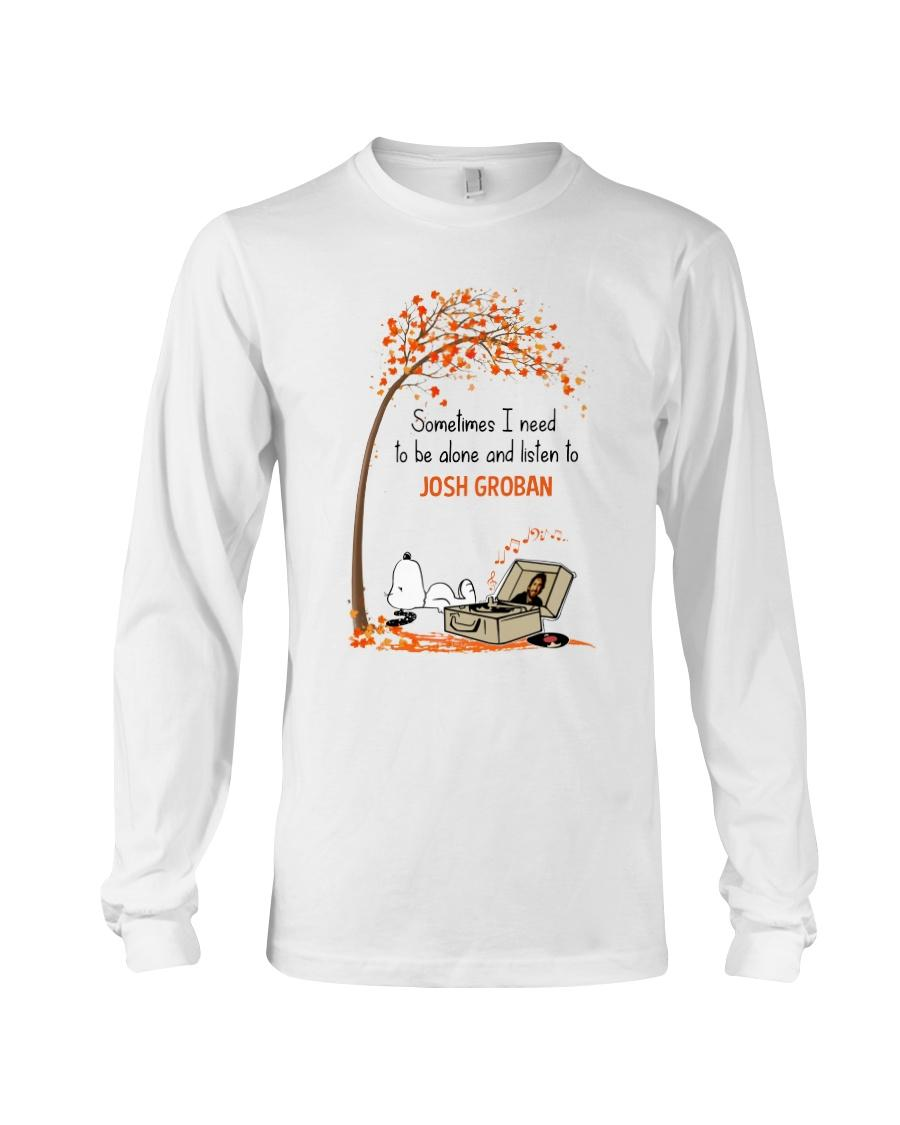 Sometimes i need to be alone and listen to Josh Groban shirt long sleeve tee