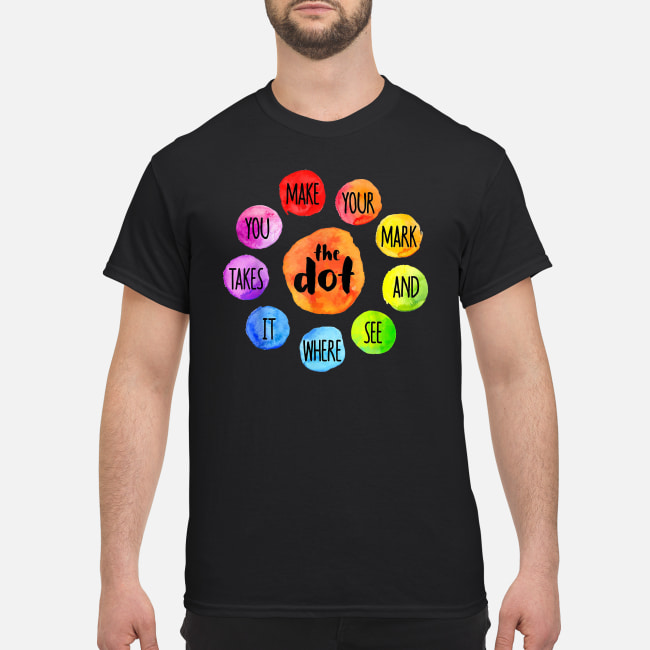 The Dot Day 2019 Make Your Mark And See Where It Takes You shirt classic men's t-shirt