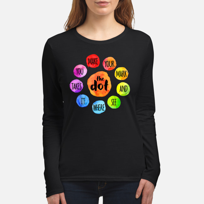 The Dot Day 2019 Make Your Mark And See Where It Takes You shirt women's long sleeved t-shirt