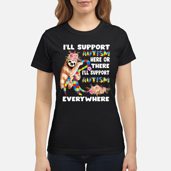 Sloth I'll support autism here or there I'll support autism shirt classic women's t-shirt