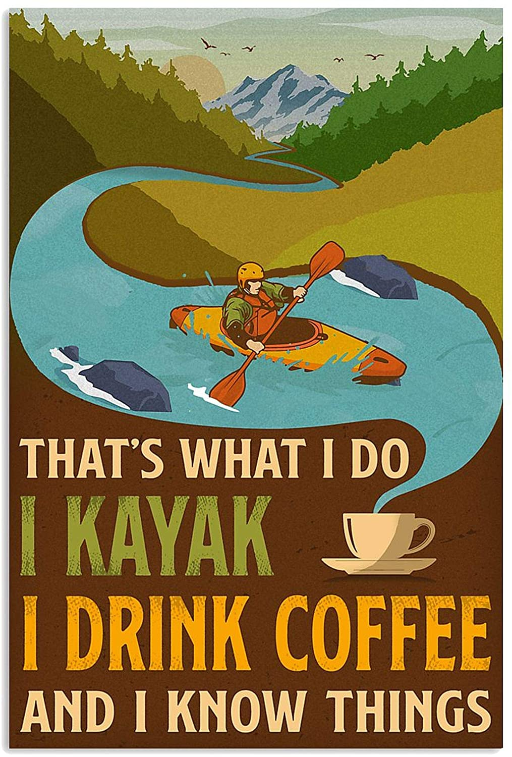 That' What I Do I Kayak I Drink Coffee and I Know Things Poster