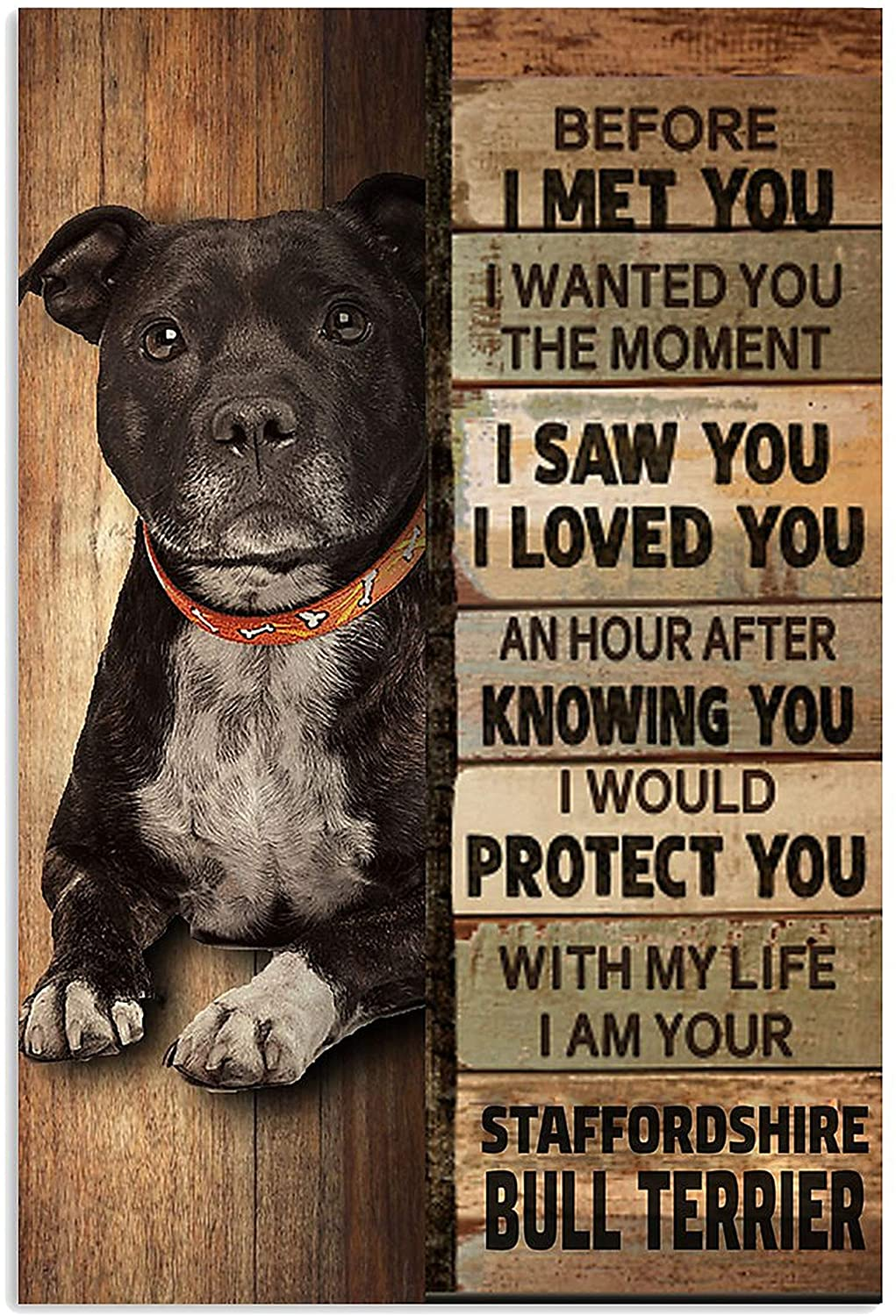 Staffordshire Bull Terrier Dog Before I met you I wanted you the moment I saw you I love you poster