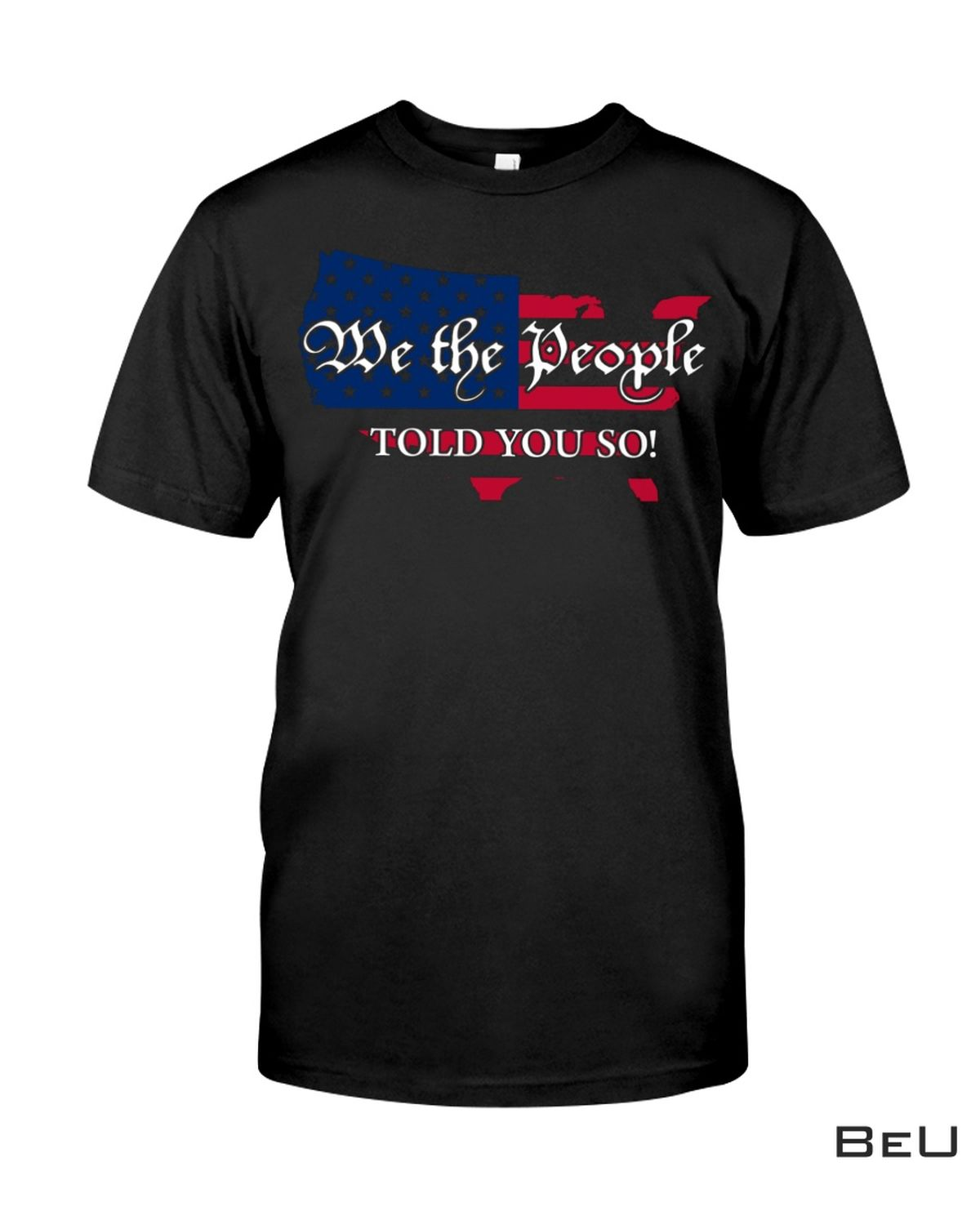 We The People Told You So Shirt