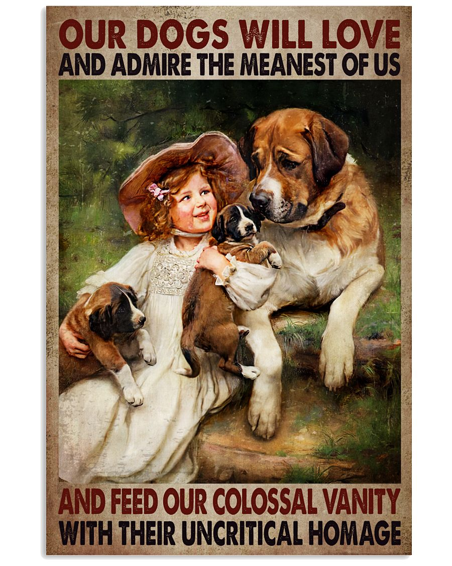 Our Dogs Will Love And Admire The Meanest Of Us Poster