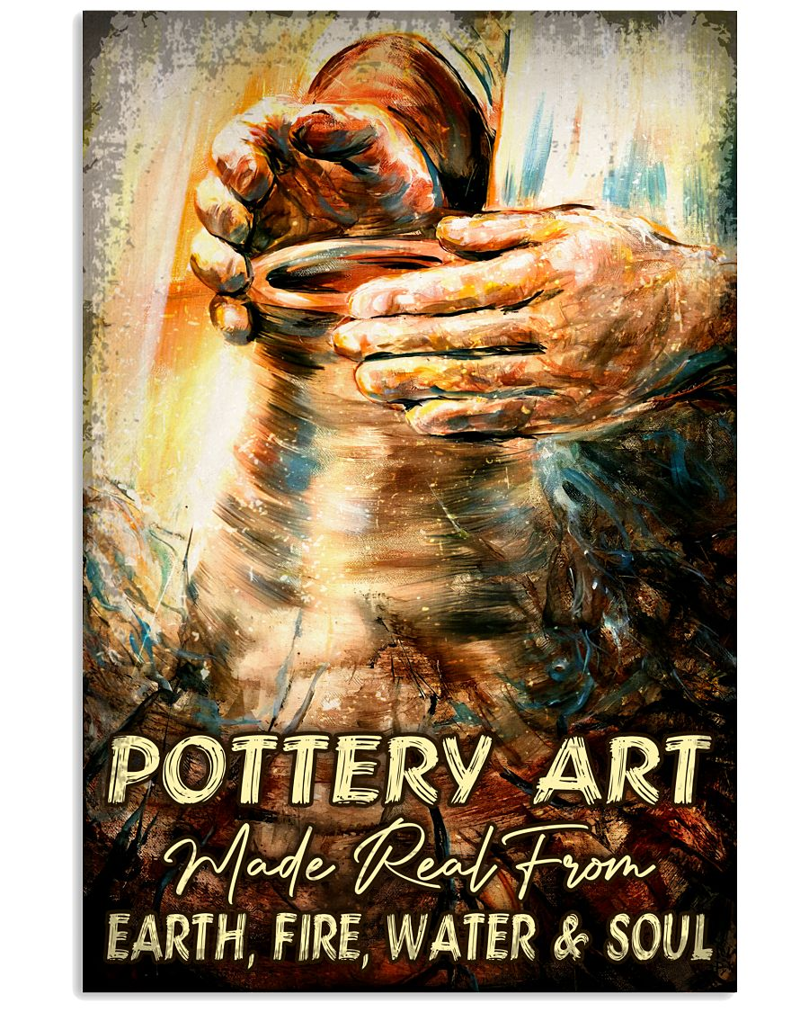 Pottery Art Make Real From Earth Fire Water And Soul Poster